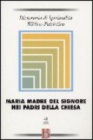 Dizionario di spiritualità biblico-patristica / Maria Madre del Signore nei Padri della Chiesa