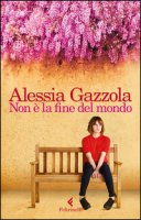 Non è la fine del mondo - Gazzola Alessia
