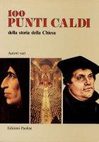 100 punti caldi di storia della Chiesa - Autori Vari