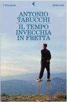 Il tempo invecchia in fretta - Tabucchi Antonio