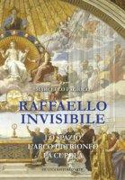 Raffaello invisibile. Lo spazio, l'arco di trionfo, la cupola. Ediz. illustrata - Fagiolo Marcello