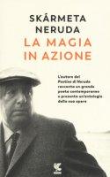 La magia in azione - Skármeta Antonio, Neruda Pablo