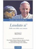 Laudato si'. Sulla cura della casa comune - Papa Francesco