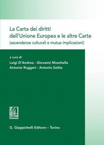 Copertina di 'La Carta dei diritti dell'Unione Europea e le altre Carte (ascendenze culturali e mutue implicazioni)'