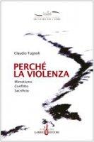 Perché la violenza. Mimetismo, conflitto, sacrificio - Tugnoli Claudio