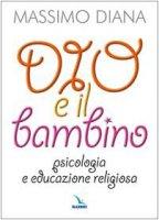 Dio e il bambino. Psicologia e educazione religiosa - Massimo Diana