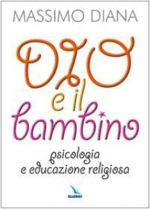 Copertina di 'Dio e il bambino. Psicologia e educazione religiosa'