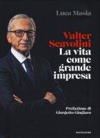 Valter Scavolini. La vita come grande impresa - Masia Luca