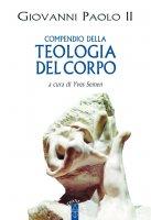 Compendio della teologia del corpo - Giovanni Paolo II