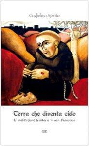 Copertina di 'Terra che diventa cielo. L'inabitazione trinitaria in san Francesco'