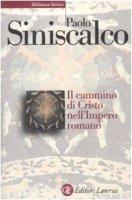 Il cammino di Cristo nell'impero romano - Paolo Siniscalco