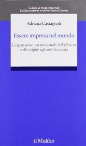 Copertina di 'Essere impresa nel mondo. L'espansione internazionale della Olivetti dalle origini agli anni Sessanta'