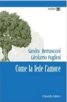Come la fede l'amore - Bernasconi S., Pugliesi G.