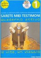 Sarete miei testimoni. La vita, un viaggio. Vol. 1 - Quaderno - Anna Lisa Innocenti