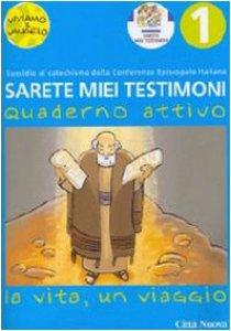 Copertina di 'Sarete miei testimoni. La vita, un viaggio. Vol. 1 - Quaderno'