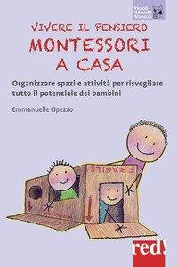 Copertina di 'Vivere il pensiero Montessori a casa. Organizzare spazi e attività per risvegliare tutto il potenziale dei bambini'