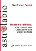 Manzoni e la Bibbia. Fonti bibliche nelle «Osservazioni sulla morale cattolica» - Ravasi Gianfranco