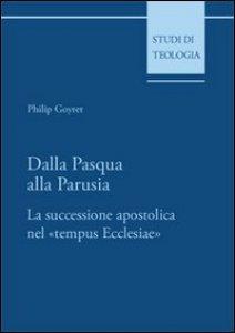 Copertina di 'Dalla Pasqua alla Parusia. La successione apostolica nel «tempus Ecclesiae»'