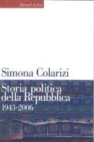 Storia politica della Repubblica. 1943-2006 - Simona Colarizi
