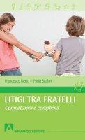 Litigi tra fratelli. Competizioni e complicità - Berto Francesco, Scalari Paola