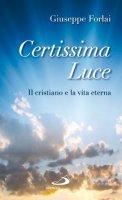 Certissima luce - Forlai Giuseppe