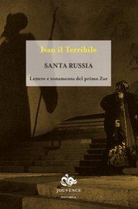 Copertina di 'Santa Russia. Lettere e testamento del primo zar'