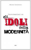 Conversazioni sugli idoli della modernità - Schooyans Michel