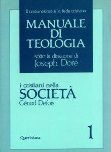 Copertina di 'Manuale di teologia [vol_1] / I cristiani nella società. Il mistero della salvezza nella sua traduzione sociale'