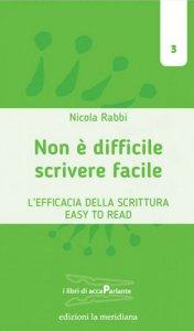 Copertina di 'Scrivere facile non è difficile. L'efficacia della scrittura Easy To Read.'
