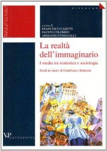 Copertina di 'La realtà dell'immaginario. I media tra semiotica e sociologia. Studi in onore di Gianfranco Bettetini'