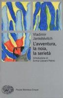 L' avventura, la noia, la serietà - Jankélévitch Vladimir