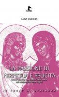 La passione di Perpetua e Felicita - Anna Carfora