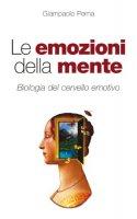 Le emozioni della mente. Biologia del cervello emotivo - Perna Giampaolo