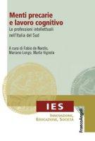 Menti precarie e lavoro cognitivo. Le professioni intellettuali nell'Italia del Sud - De Nardis Fabio, Longo Mariano, Vignola Marta