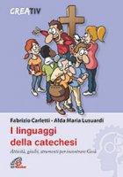 I linguaggi della catechesi - Fabrizio Carletti, Alda Maria Lusuardi