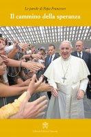 Il cammino della speranza - Francesco (Jorge Mario Bergoglio)