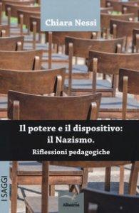 Copertina di 'Il potere e il dispositivo: il nazismo. Riflessioni pedagogiche'