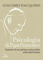 Psicologia di papa Francesco - Giacomo Dacquino