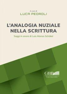 Copertina di 'Analogia nuziale nella scrittura. Saggi in onore di Luis Alonso Schokel. (L')'