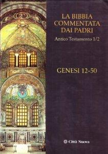 Copertina di 'La Bibbia commentata dai Padri. Antico Testamento [vol_1.2] / Genesi 12-50'