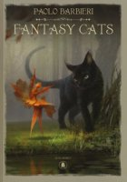 Fantasy cats. Ediz. italiana e inglese - Barbieri Paolo, Vietina Emanuele