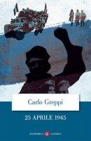 25 aprile 1945 - Carlo Greppi
