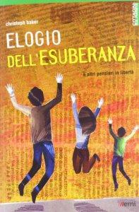 Copertina di 'Elegio dell'esuberanza e altri pensieri in libertà'