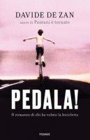Pedala! Il romanzo di chi ha voluto la bicicletta - De Zan Davide