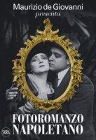 Maurizio de Giovanni presenta «Fotoromanzo napoletano». Ediz. illustrata - De Giovanni Maurizio