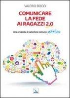 Comunicare la fede ai ragazzi 2.0 - Bocci Valerio