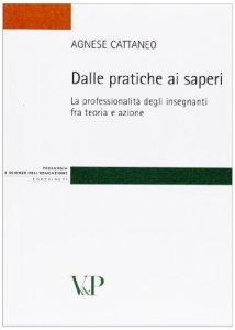 Copertina di 'Dalle pratiche ai saperi. La professionalità degli insegnanti fra teoria e azione'