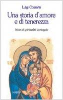 Una storia d'amore e di tenerezza. Note di spiritualità coniugale - Cozzarin Luigi