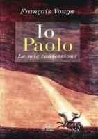 Io Paolo. Le mie confessioni - François Vouga