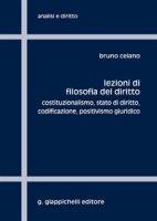 Lezioni di filosofia del diritto. Costituzionalismo, Stato di diritto, codificazione, positivismo giuridico - Celano Bruno